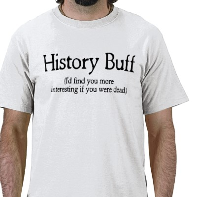 history_buff_id_find_you_more_interesting_if_you_tshirt-p235828266925215564zval7_400_0.jpg